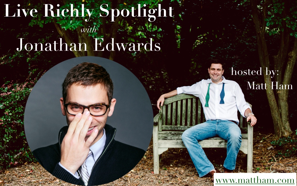The Live Richly Spotlight with Jonathan Edwards